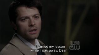 """""""Tôi đã học được bài học của mình trong thời gian vừa rồi, Dean."""" Cas trả lời. Rõ ràng là vừa chịu đủ sự trừng phạt của thiên đường."""