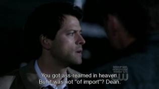 """""""Anh đã bị lôi về thiên đường mà bảo là chẳng có gì quan trọng hả?"""" - """"Dean"""" - Cas cắt ngang."""