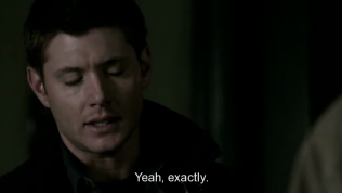 """""""Đúng, chính thế."""" - Dean tức giận đáp."""