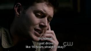 """""""Tôi vừa mới lái xe liên lục 16 tiếng đây, được chứ? Tôi là con người."""" Dean giải thích."""