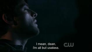 """""""Ý tôi là, Dean, tôi đã hoàn toàn trở nên vô dụng."""""""