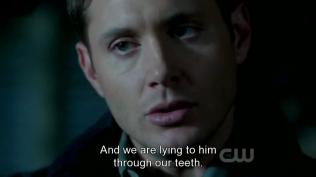 """""""Và chúng ta đang lừa dối anh ấy."""" Dean buồn bực nói."""